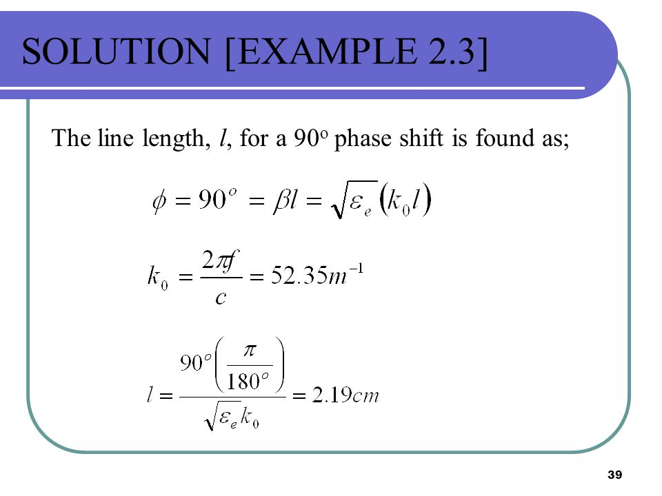 SOLUTION [EXAMPLE 2.3] The line length, l, for a 90o phase shift is found as;